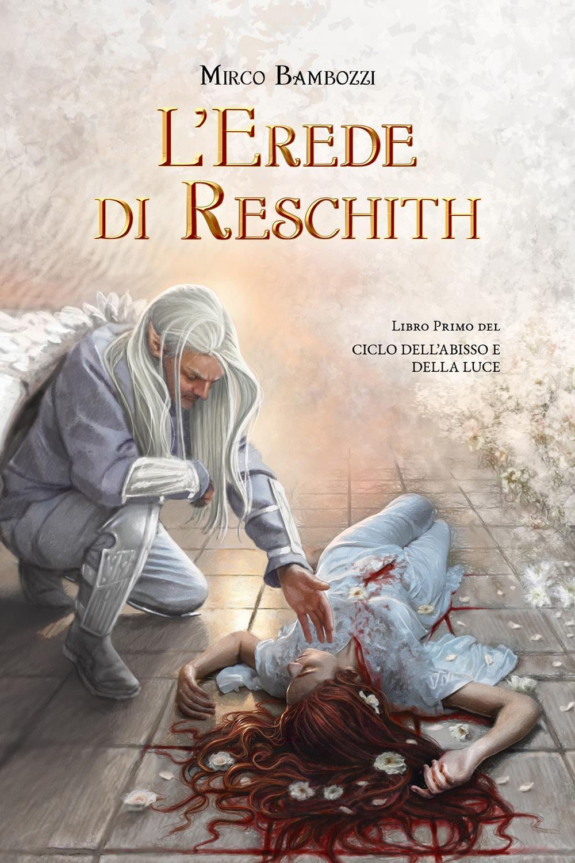 L'Erede di Reschith. Libro primo del Ciclo dell'abisso e della luce