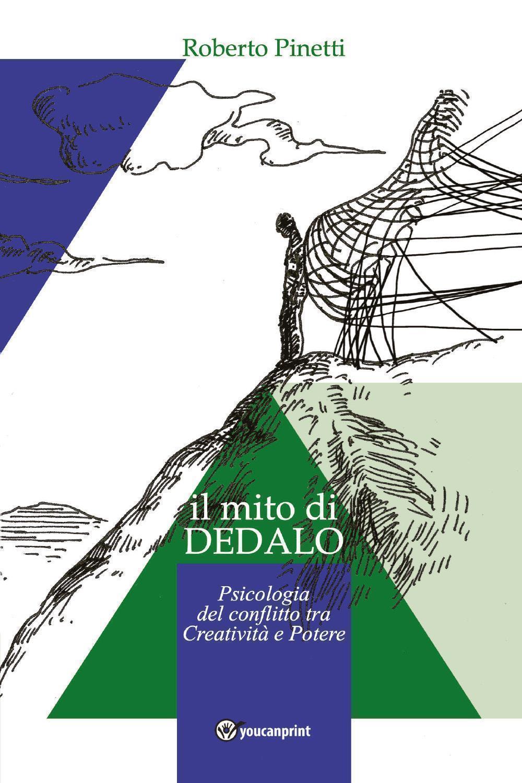 Il mito di Dedalo - Psicologia del conflitto tra Creatività e Potere