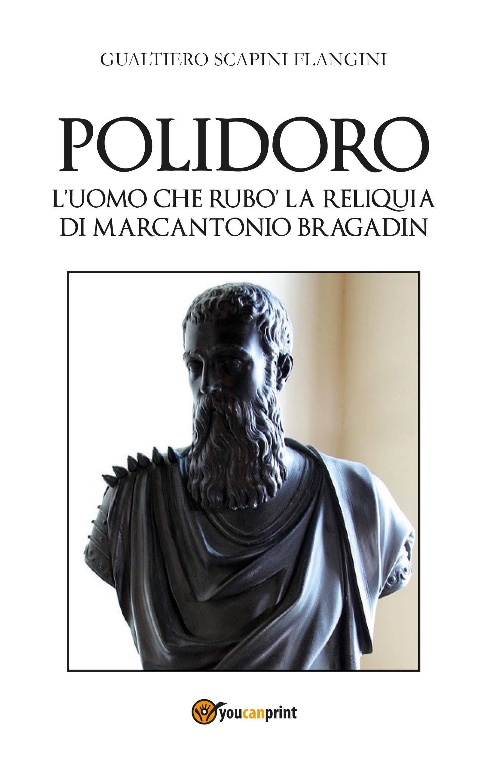 Polidoro - L'uomo che rubò la reliquia di Marcantonio Bragadin
