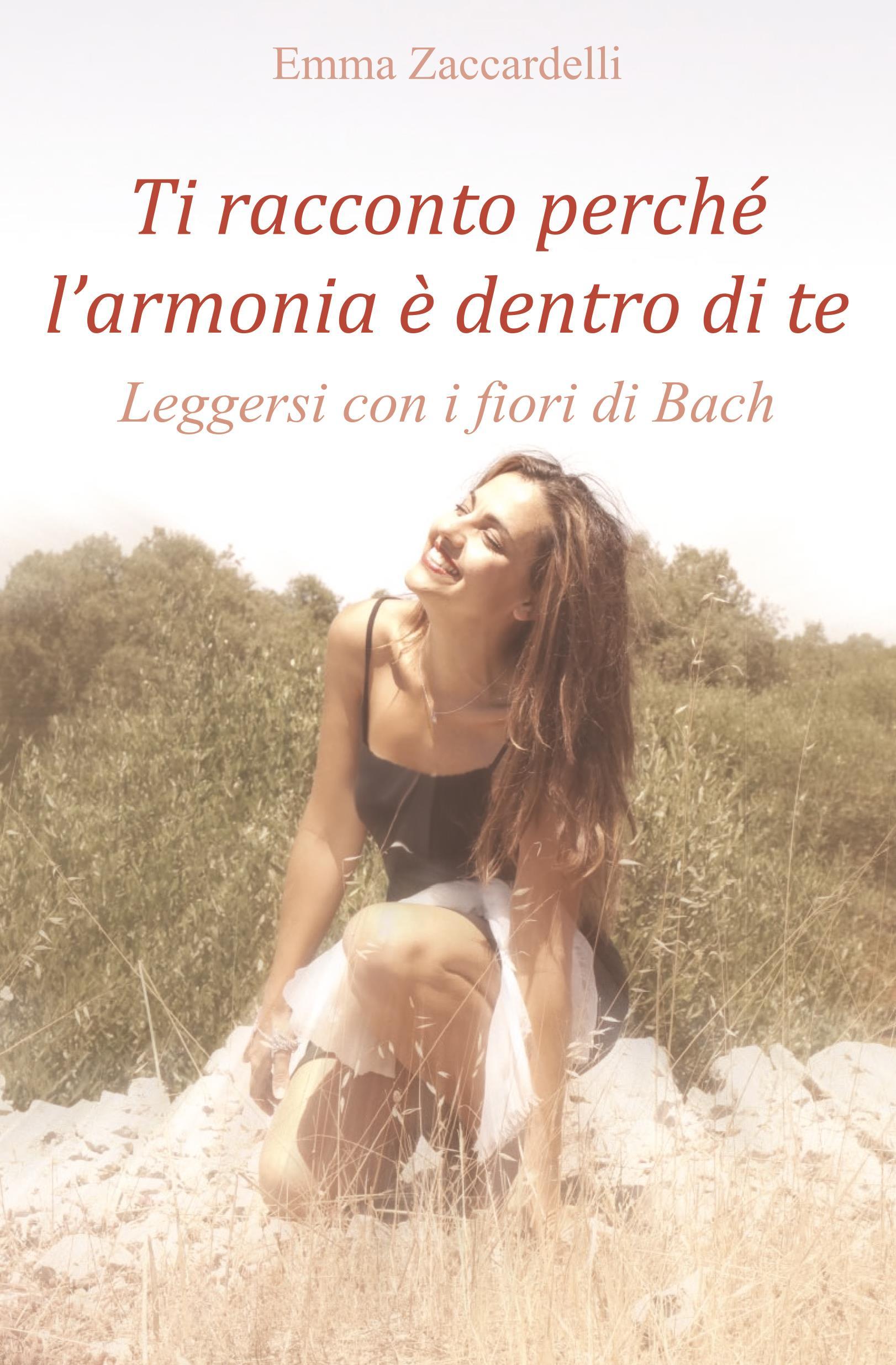 Ti racconto perché l'armonia è dentro di te - Leggersi con i fiori di Bach