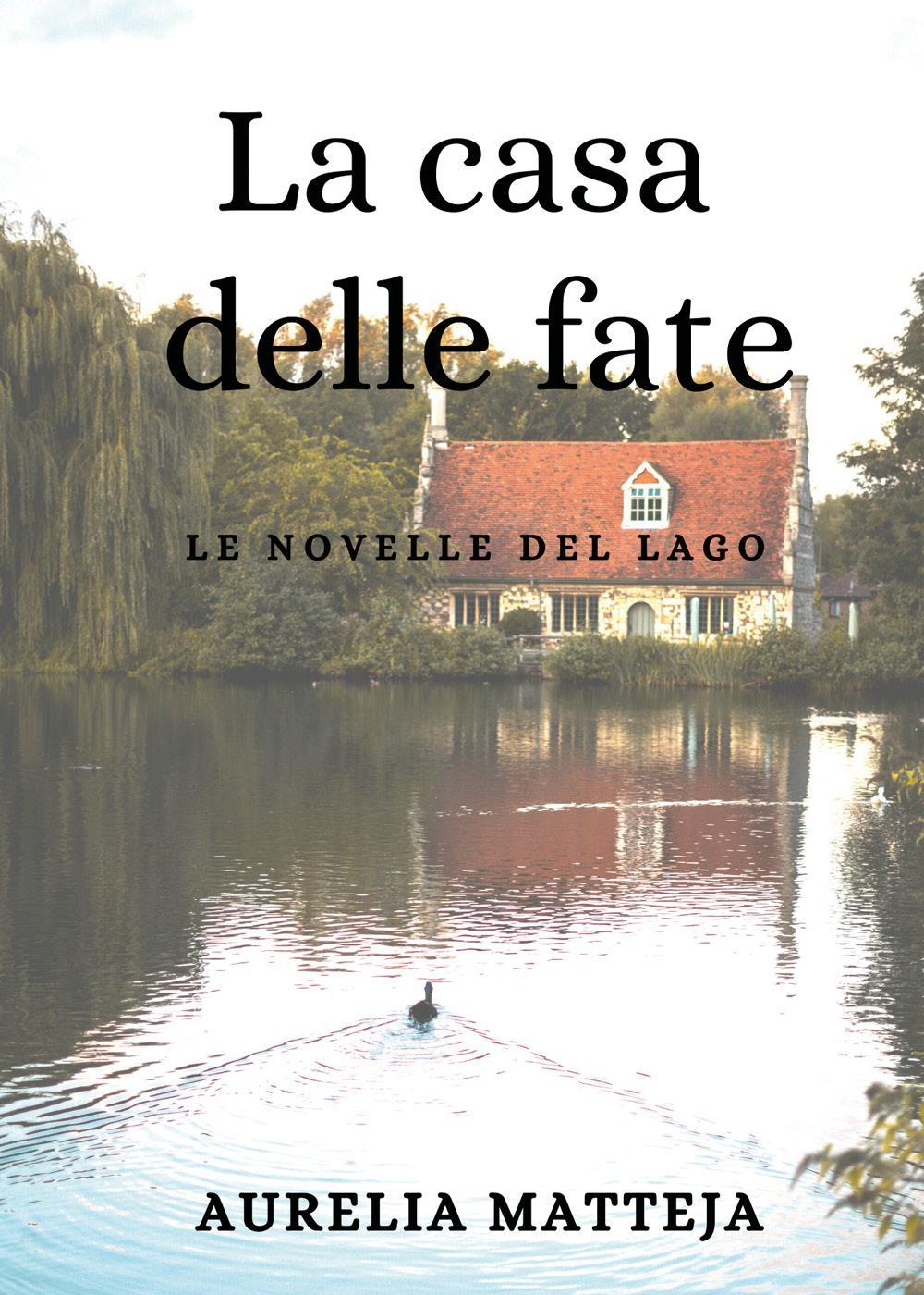 La casa delle fate - Le novelle del lago