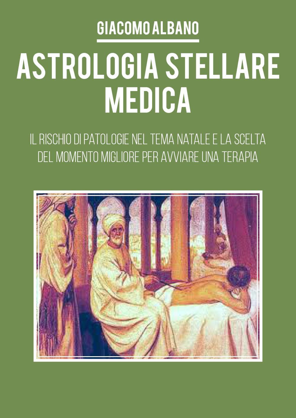 Astrologia Stellare Medica. Il rischio di patologie nel tema Natale e la scelta del momento migliore per avviare una terapia
