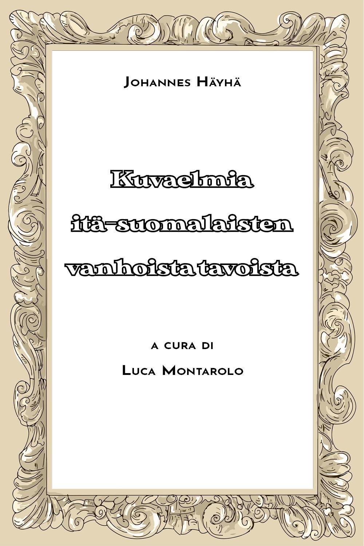 Kuvaelmia itä-suomalaisten vanhoista tavoista vol. 2 a cura di Luca Montarolo