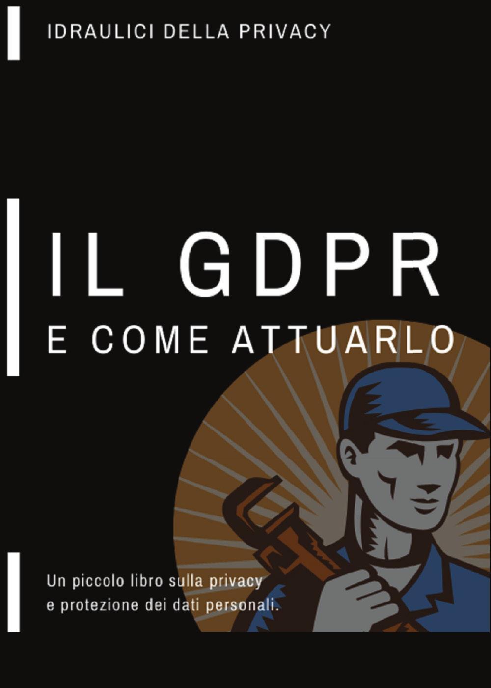 Un piccolo libro sulla privacy, il GDPR e come attuarlo