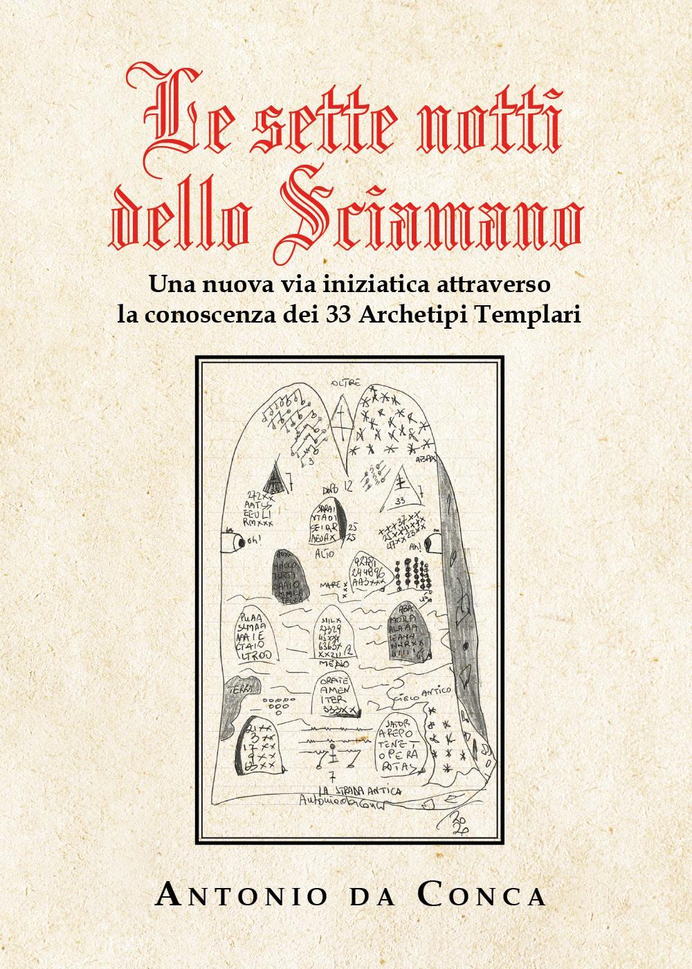 Le sette notti dello Sciamano. Una nuova via iniziatica attraverso la conoscenza dei 33 Archetipi Templari.