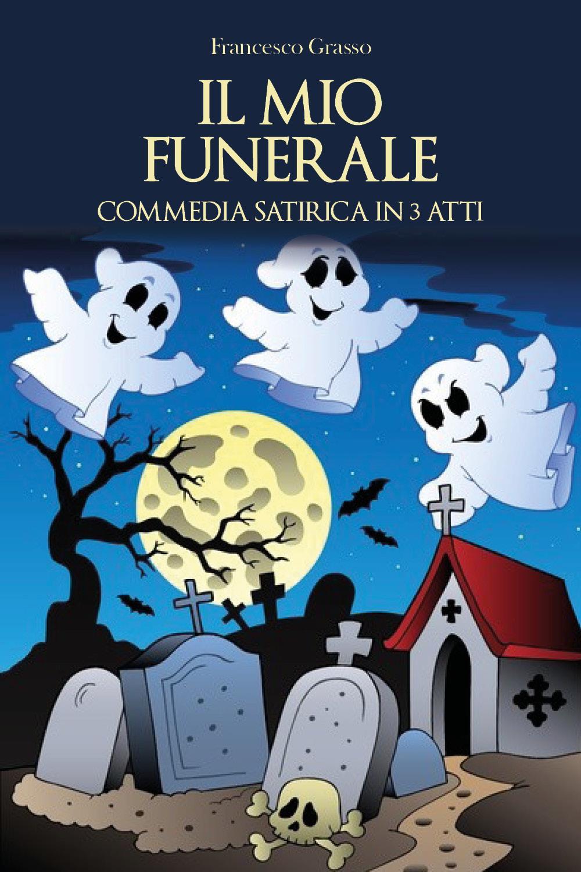 Il mio funerale. Commedia satirica in 3 atti