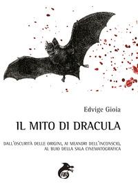 Il mito di Dracula. Dall'oscurità delle origini, ai meandri dell'inconscio al buio della sala cinematografica