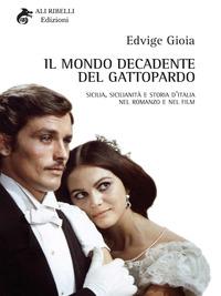 Il mondo decadente del Gattopardo. Sicilia, sicilianità e storia d'Italia nel romanzo e nel film