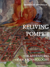 Reliving Pompeii. The adventures of an archaeologist