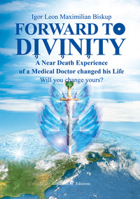 Forward to divinity. A near death experience of a medical doctor changed his life