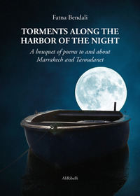 Torments along the harbor of the night. A bouquet of poems to and about Marrakech and Taroudanet