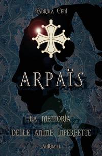 Arpaïs. La memoria delle anime imperfette