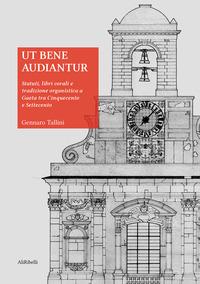 Ut bene audiantur. Statuti, libri corali e tradizione organistica a Gaeta tra Cinquecento e Settecento