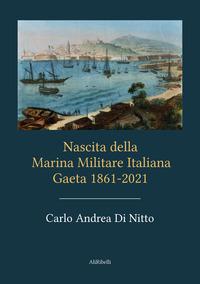 Nascita della Marina Militare Italiana. Gaeta 1861-2021