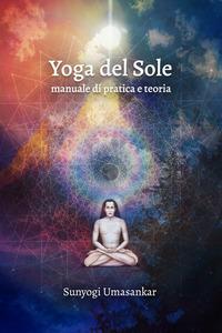 Yoga del Sole. Manuale di pratica e teoria