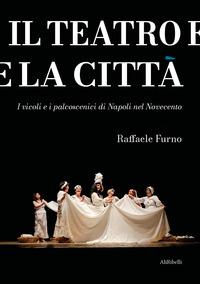 Il teatro e la città. I vicoli e i palcoscenici di Napoli nel Novecento