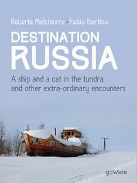 Destinazione Russia. Una nave e un gatto nella tundra e altri incontri stra-ordinari. Ediz. inglese