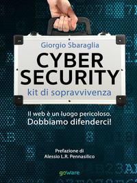Cybersecurity. Kit di sopravvivenza. Il web è un luogo pericoloso. Dobbiamo difenderci!