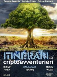 Itinerari per criptoavventurieri. Bitcoin, blockchain, mining, token, trading, wallet