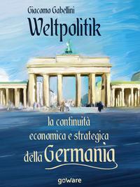 Weltpolitik. La continuità economica e strategica della Germania