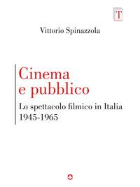 Cinema e pubblico. Lo spettacolo filmico in Italia 1945-1965