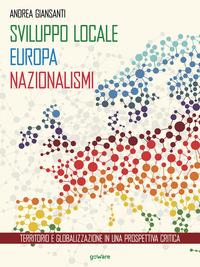 Sviluppo locale, Europa, nazionalismi. Territorio e globalizzazione in una prospettiva critica