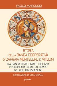 Storia della Banca Cooperativa di Capraia, Montelupo e Vitolini. Una banca territoriale toscana e l'economia locale al tempo della globalizzazione