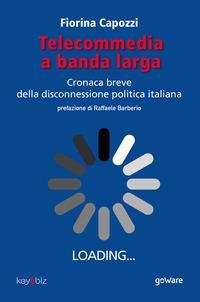Telecommedia a banda larga. Cronaca breve della disconnessione politica italiana