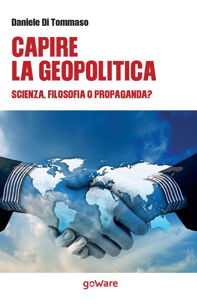 Capire la geopolitica. Scienza, filosofia o propaganda?