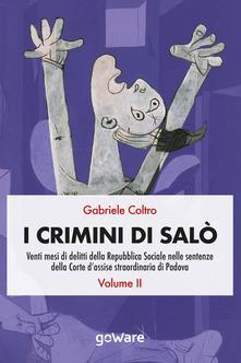 I crimini di Salò. Venti mesi di delitti della Repubblica Sociale nelle sentenze della Corte d'assise straordinaria di Padova Vol.2
