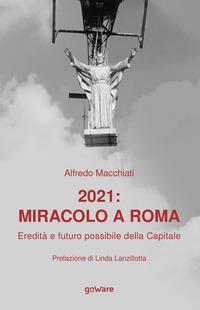 2021: miracolo a Roma. Eredità e futuro possibile della Capitale