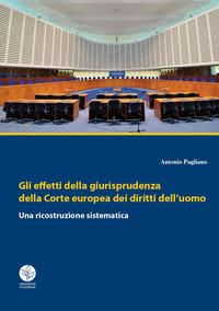 Gli effetti della giurisprudenza della Corte europea dei diritti dell'uomo. Una ricostruzione sistematica