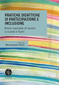 Pratiche didattiche di partecipazione e inclusione. Breve manuale di lavoro a scuola e fuori