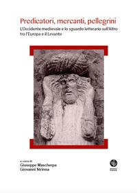 Predicatori, mercanti, pellegrini. L'Occidente medievale e lo sguardo letterario sull'Altro tra l'Europa e il Levante