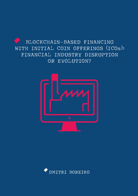 Blockchain-based financing with Initial Coin Offerings (ICOs): financial industry disruption or evolution?