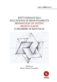Patti parasociali sull'azione di responsabilità «reservation of voting rights clause» e delibere di rinuncia