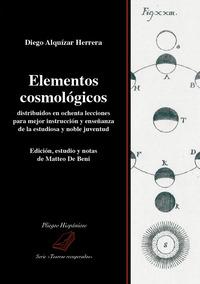 Elementos cosmológicos distribuidos en ochenta lecciones para mejor instrucción y enseñanza de la estudiosa y noble juventud
