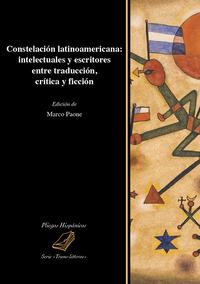 Constelación latinoamericana: intelectuales y escritores entre traducción, crítica y ficción