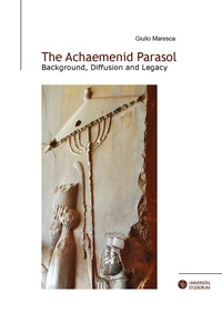 The achaemenid parasol. Background, diffusion and legacy