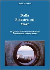 Dalla finestra sul mare. Da Quinto al Mare a Cristoforo Colombo ai transtlantici e navi da crociera