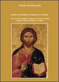 Aspetti cristologici nel Dialogo con Trifone. Cristo al centro del dibattito teologico tra il cristianesimo Giustino e il giudeo Trifone nel Dialogo con Trifone