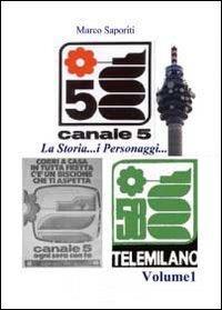 La storia di Canale 5 Vol.1