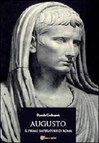 Augusto. Il primo imperatore di Roma