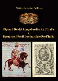 Pipino I re dei longobardi e re d'Italia e Bernardo I re di Lombardia e re d'Italia