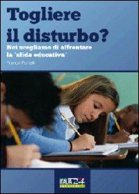 Togliere il disturbo? Noi scegliamo di affrontare la «sfida educativa»