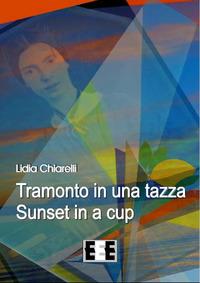 Tramonto in una tazza-Sunset in a Cup. Ediz. italiana e inglese