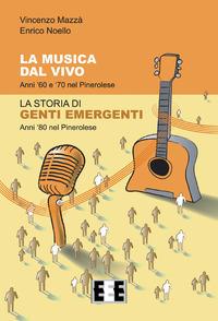 La musica dal vivo. Anni '60 e '70 nel Pinerolese. La storia di Genti Emergenti. Anni '80 nel Pinerolese