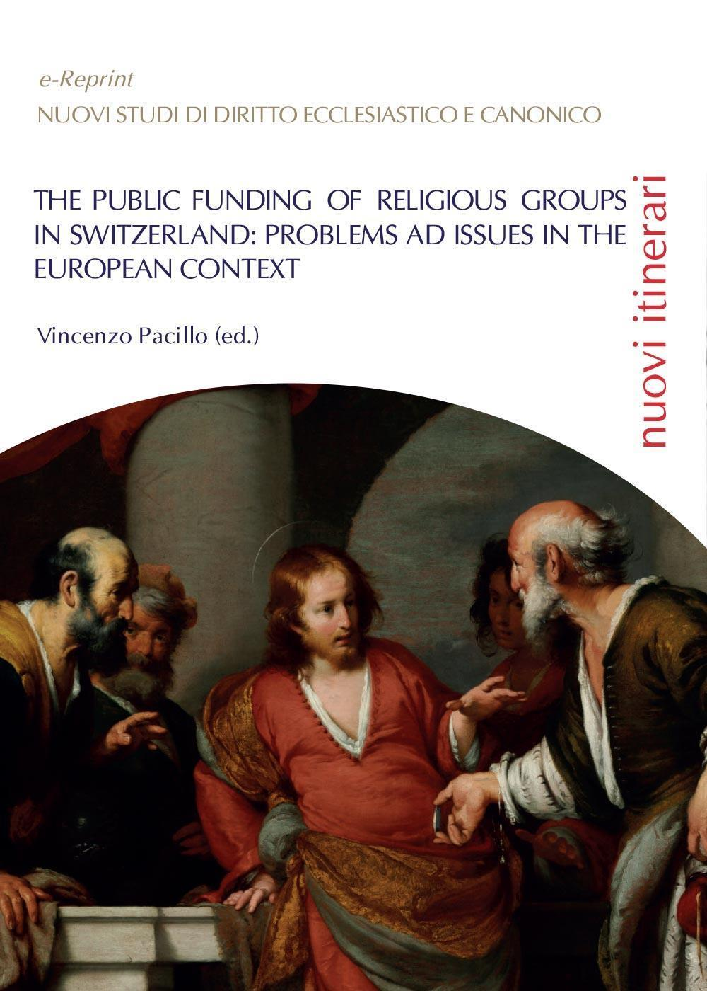 The Public Funding of Religious Groups in Switzerland: Problems ad Issues in the European Context