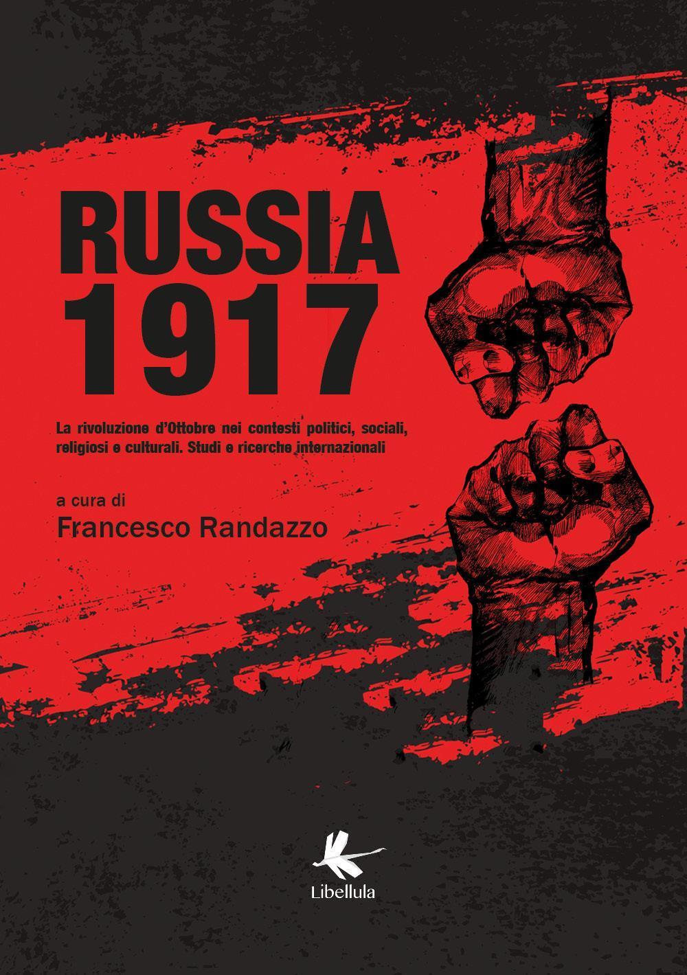 Russia 1917. La rivoluzione d'Ottobre nei contesti politici, sociali, religiosi e culturali. Studi e ricerche internazionali.