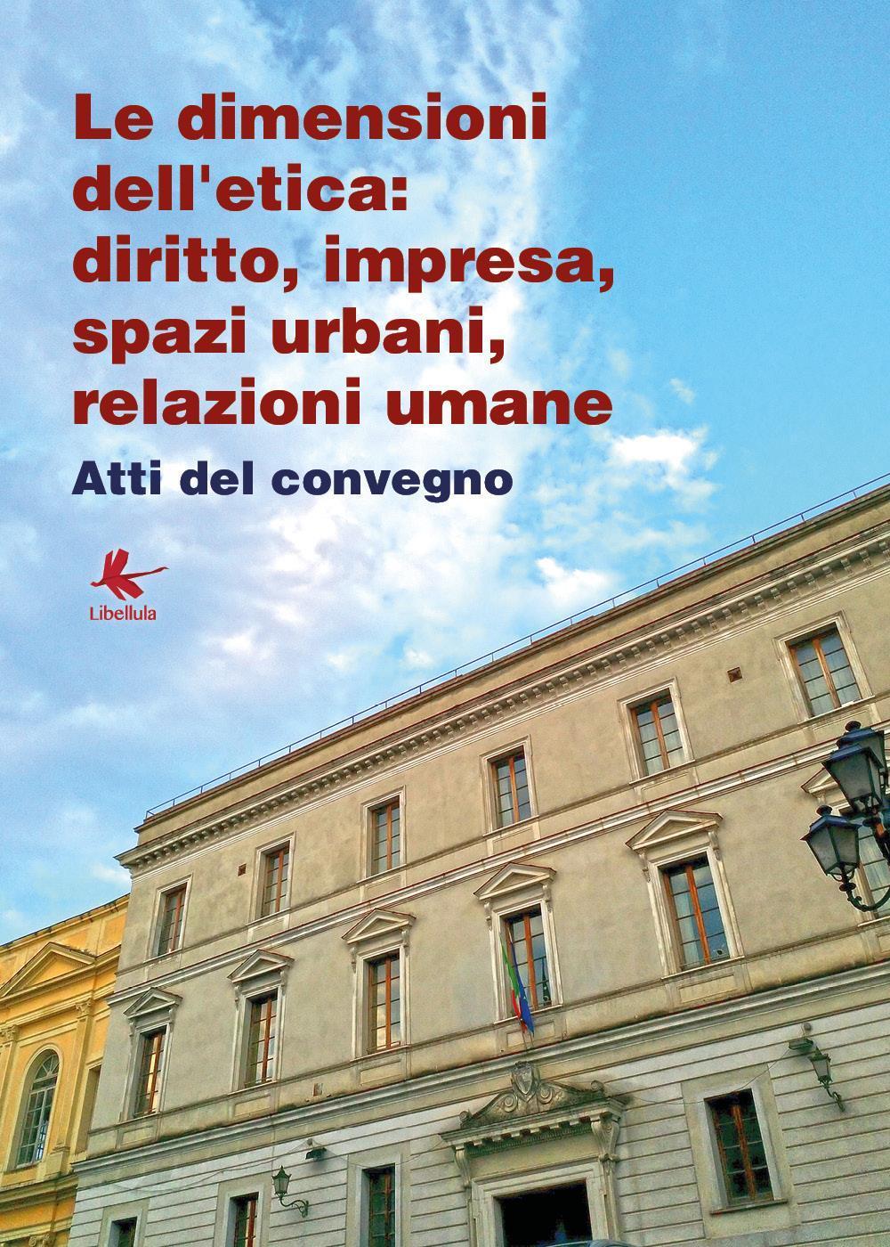 Le dimensioni dell'etica: diritto, impresa, spazi urbani, relazioni umane.
